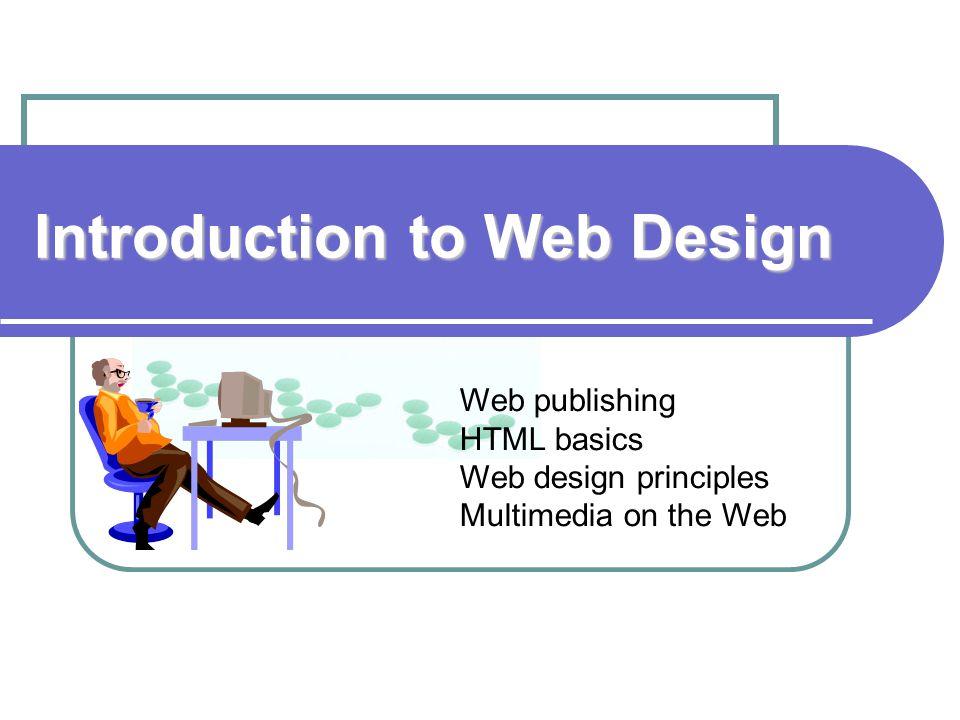 Introduction To Web Design Web Publishing Html Basics Web Design Principles Multimedia On The Web Ppt Download