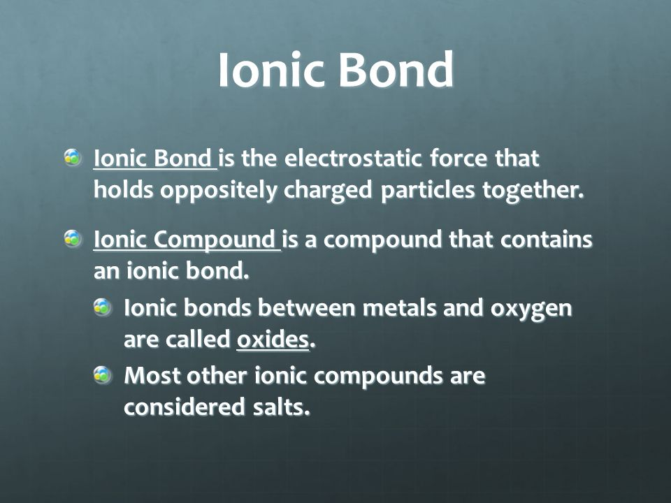 Oppositely charged ions attract each other, forming electrically neutral ionic compounds.