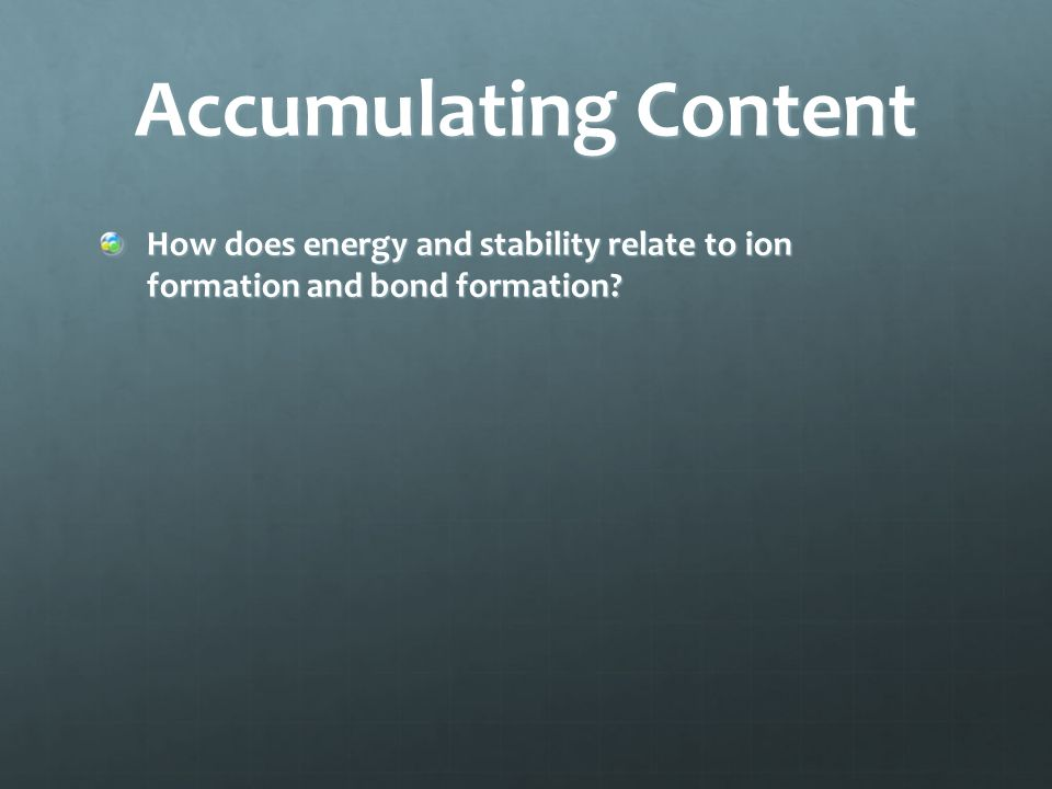 Accumulating Content How does the electron configuration of a neutral element compare to that of its ion configuration