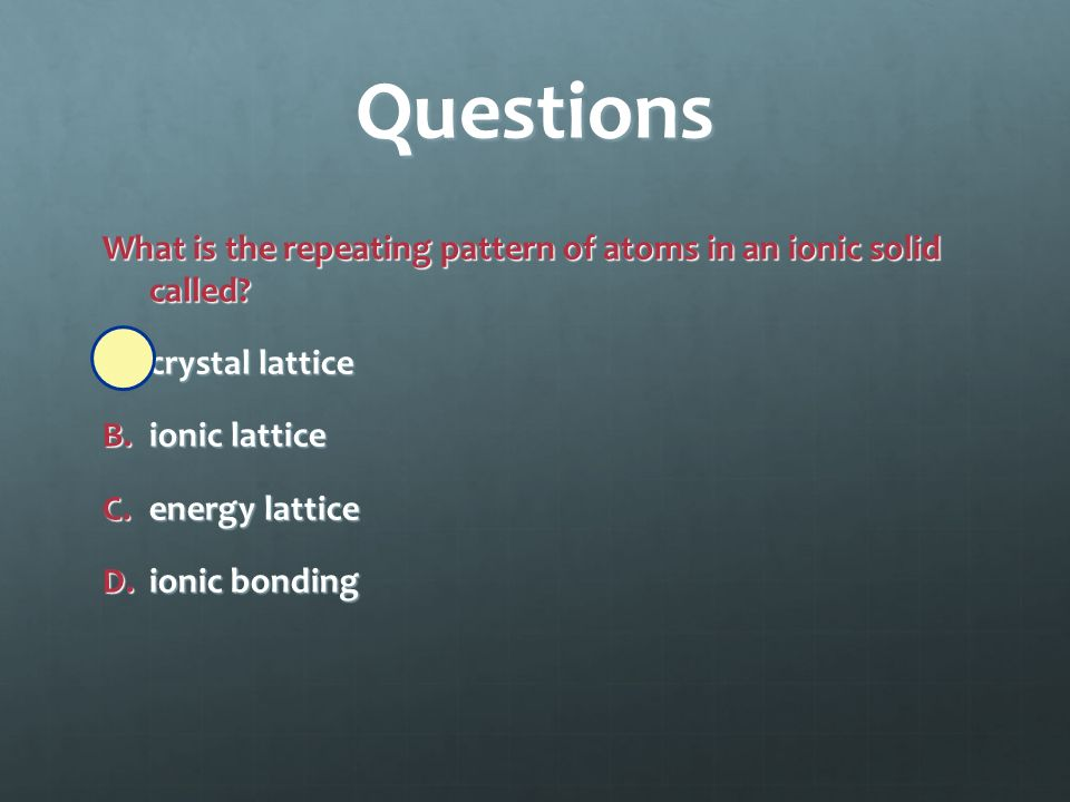 Questions Cations form when atoms _______ electrons. A.gain B.lose C.charge D.delocalize