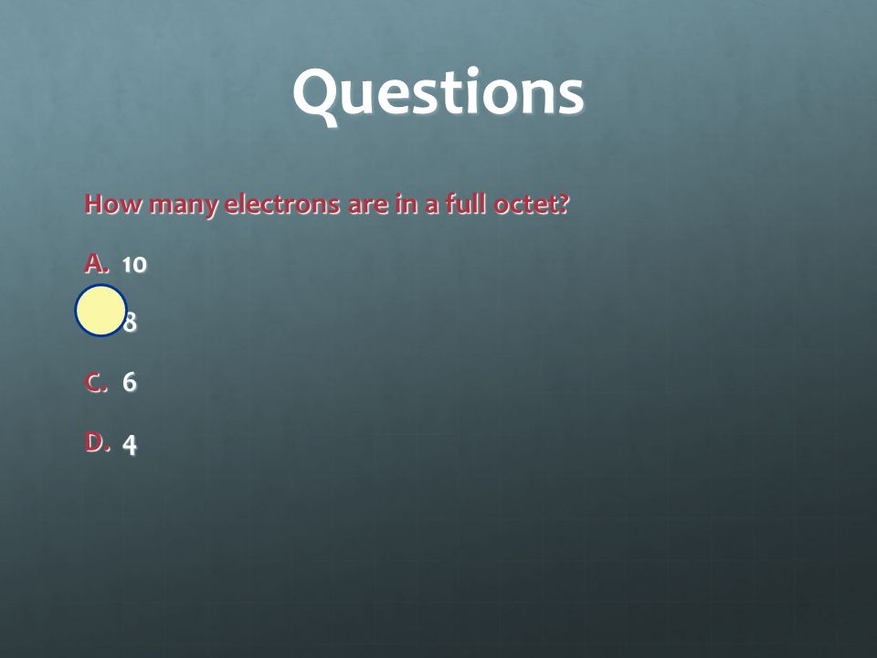 Questions Which elements naturally occur with a full octet of valence electrons.