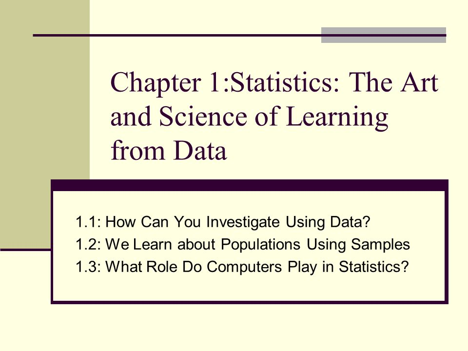 Chapter 1:Statistics: The Art and Science of Learning from