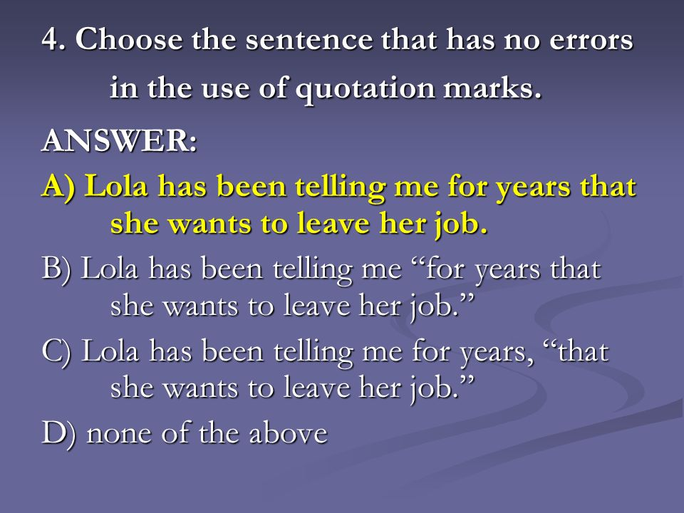 4. Choose the sentence that has no errors in the use of quotation marks.