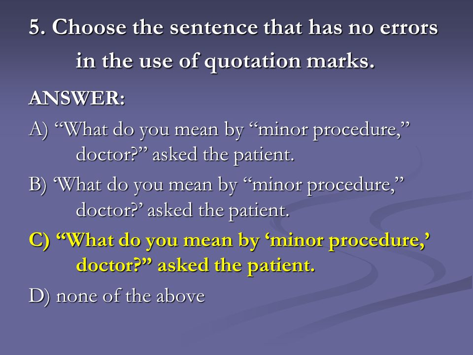 5. Choose the sentence that has no errors in the use of quotation marks.