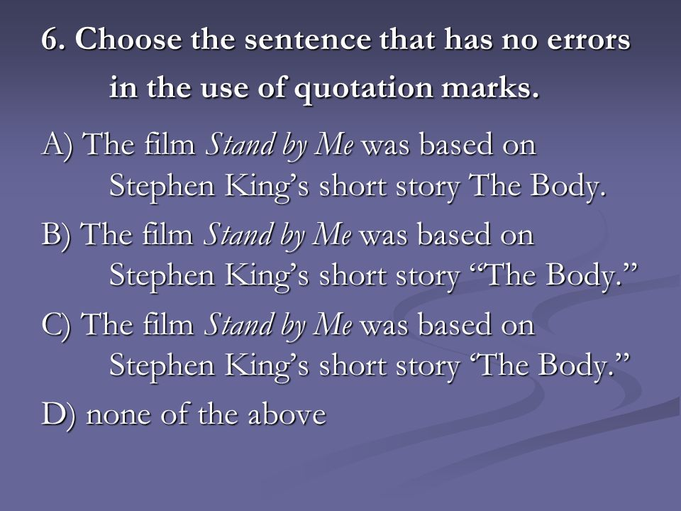6. Choose the sentence that has no errors in the use of quotation marks.