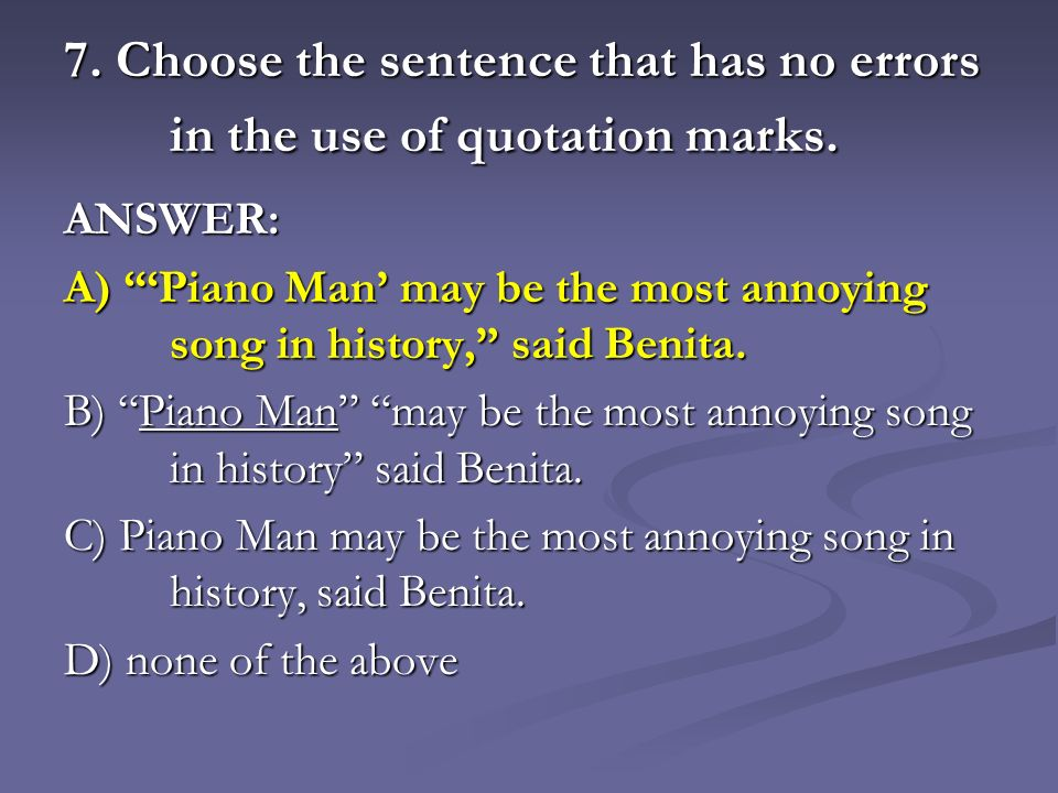 7. Choose the sentence that has no errors in the use of quotation marks.