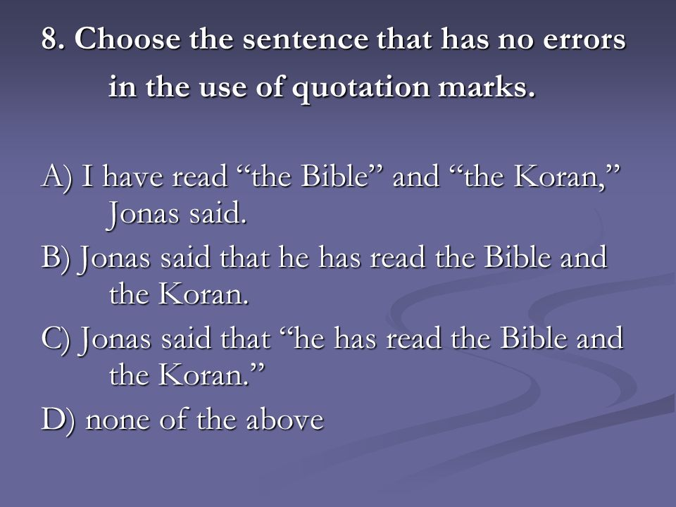8. Choose the sentence that has no errors in the use of quotation marks.