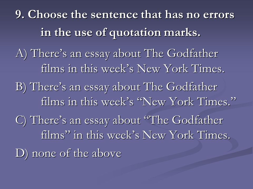 9. Choose the sentence that has no errors in the use of quotation marks.