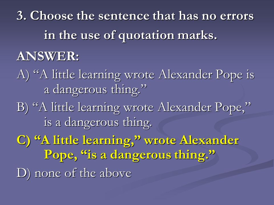 3. Choose the sentence that has no errors in the use of quotation marks.