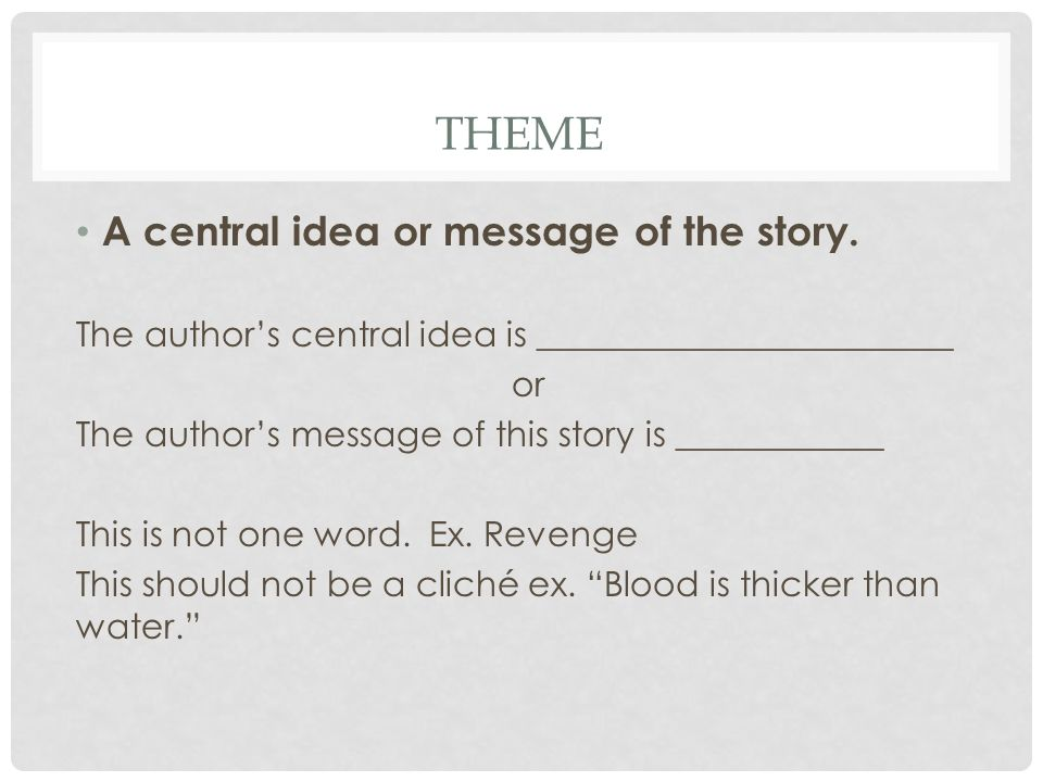 THEME A central idea or message of the story.