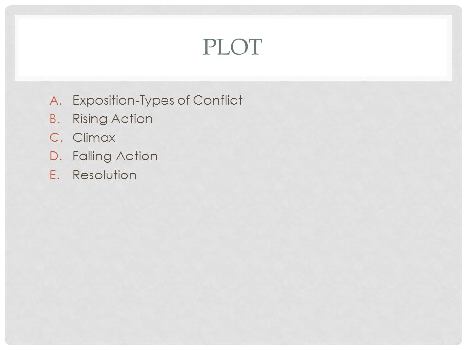 PLOT A.Exposition-Types of Conflict B.Rising Action C.Climax D.Falling Action E.Resolution