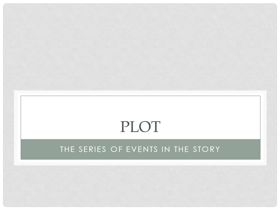 PLOT THE SERIES OF EVENTS IN THE STORY