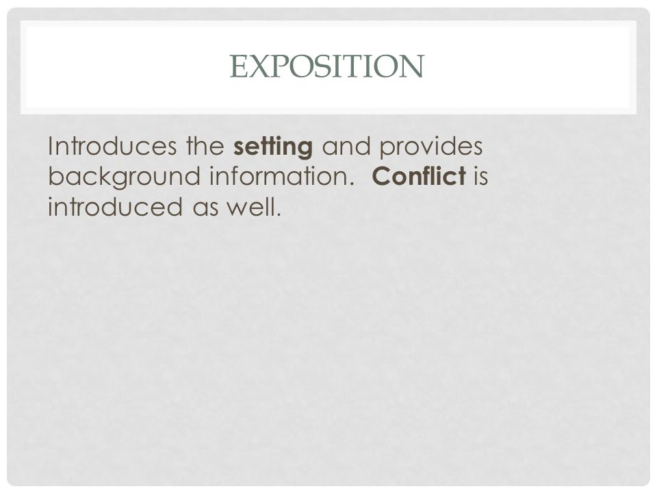 EXPOSITION Introduces the setting and provides background information.