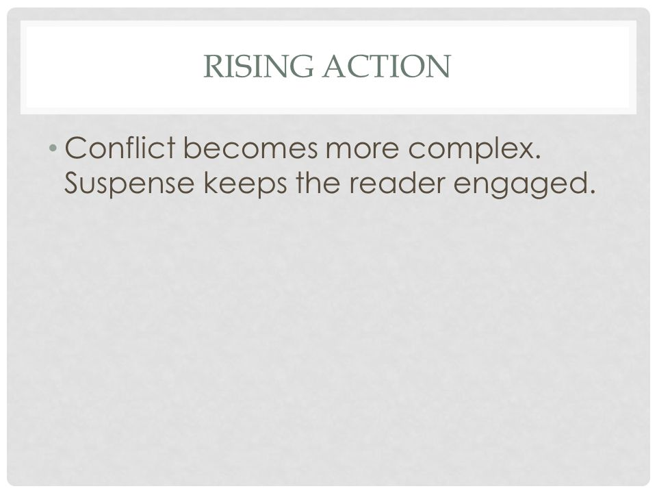 RISING ACTION Conflict becomes more complex. Suspense keeps the reader engaged.