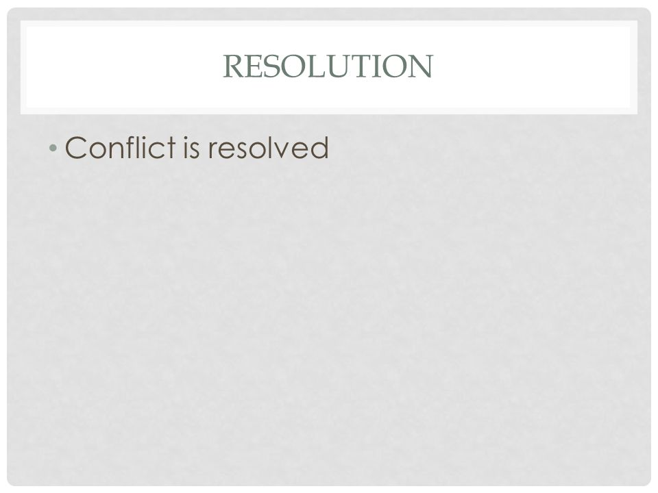 RESOLUTION Conflict is resolved