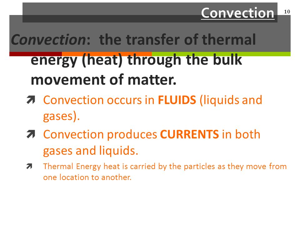 Convection Convection: the transfer of thermal energy (heat) through the bulk movement of matter.