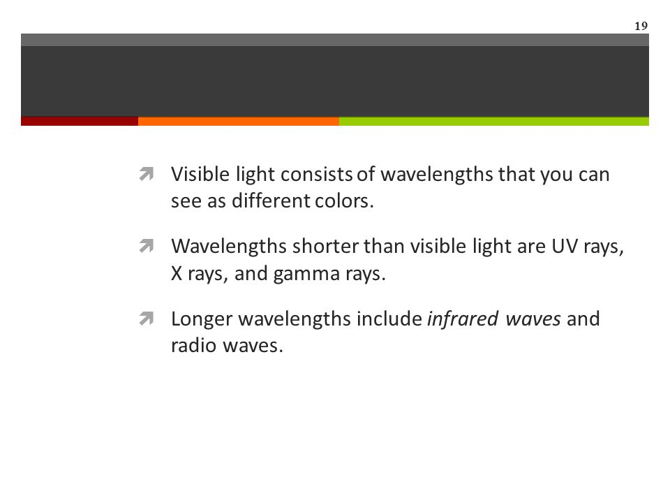  Visible light consists of wavelengths that you can see as different colors.