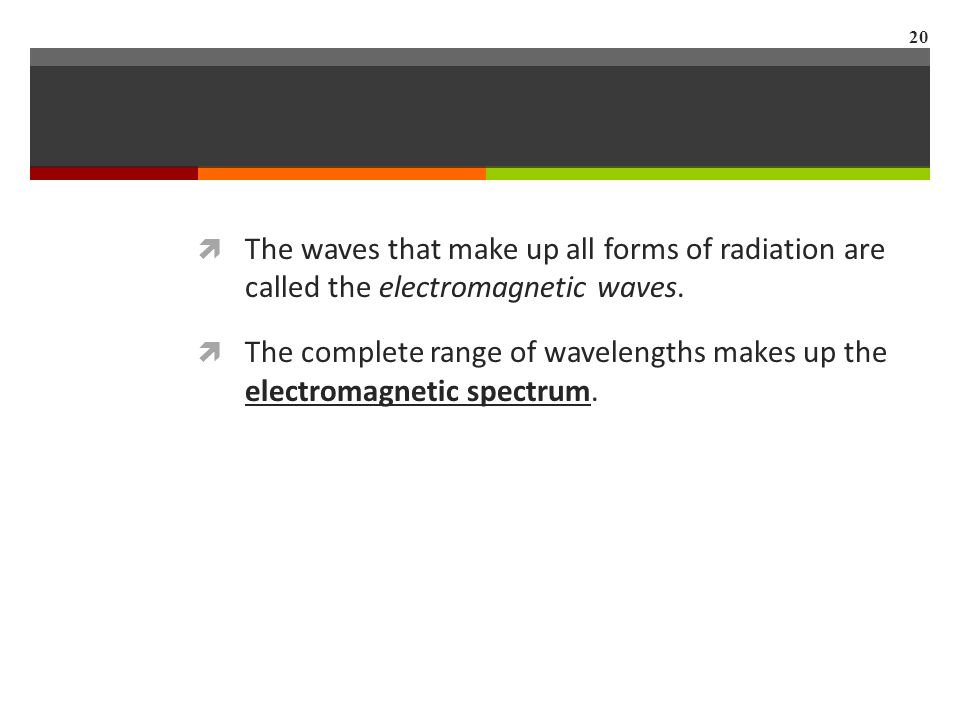  The waves that make up all forms of radiation are called the electromagnetic waves.