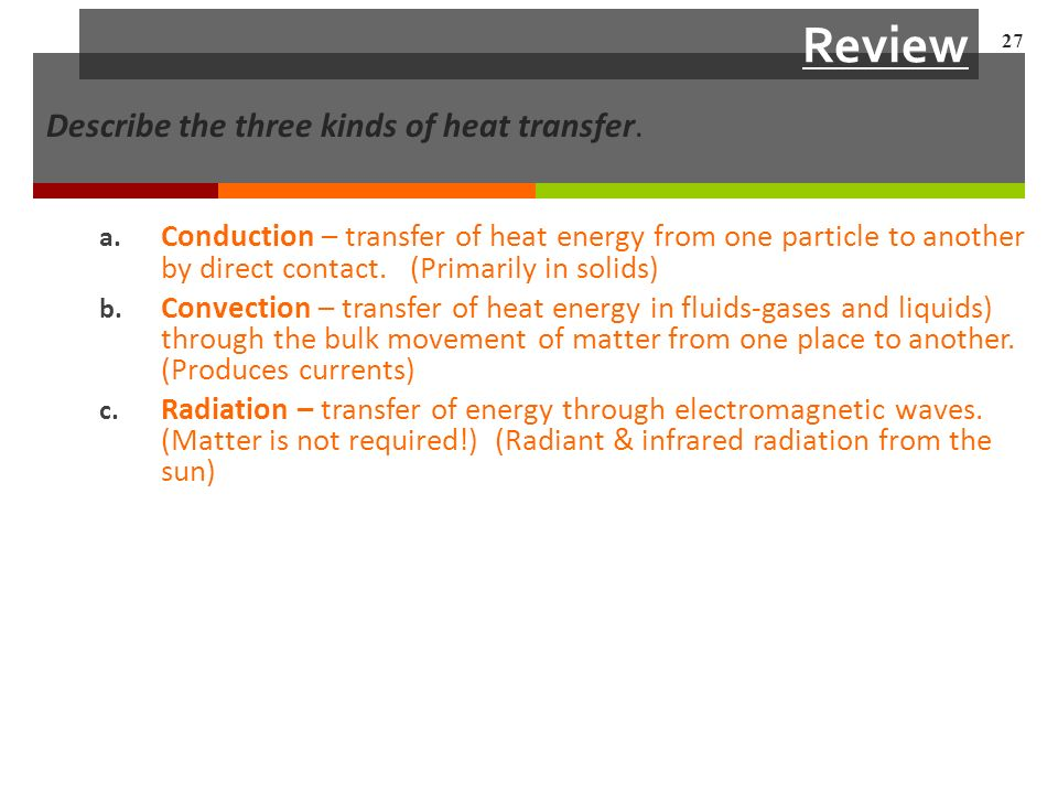 Review Describe the three kinds of heat transfer. a.