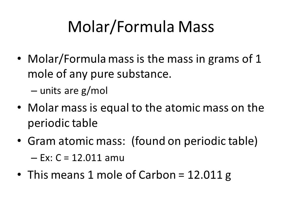 Molar/Formula Mass Molar/Formula mass is the mass in grams of 1 mole of any pure substance.