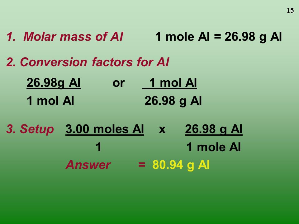 14 molar mass Grams Moles Converting Moles and Grams Aluminum is often used for the structure of light-weight bicycle frames.