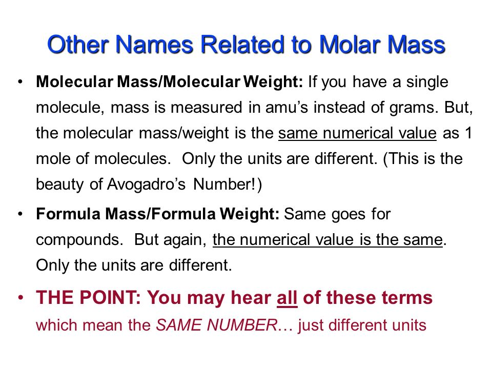 The Mass of 1 mole (in grams) Equal to the numerical value of the average atomic mass (get from periodic table) 1 mole of C atoms= 12.0 g 1 mole of Mg atoms =24.3 g 1 mole of Cu atoms =63.5 g Molar Mass
