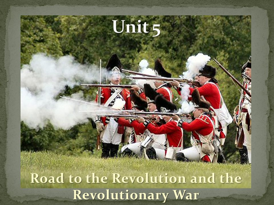 Road to the Revolution and the Revolutionary War
