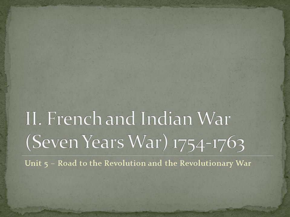 Unit 5 – Road to the Revolution and the Revolutionary War