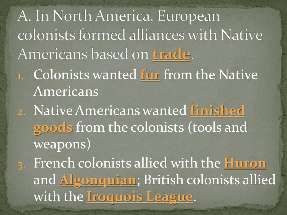 fur 1. Colonists wanted fur from the Native Americans finished goods 2.