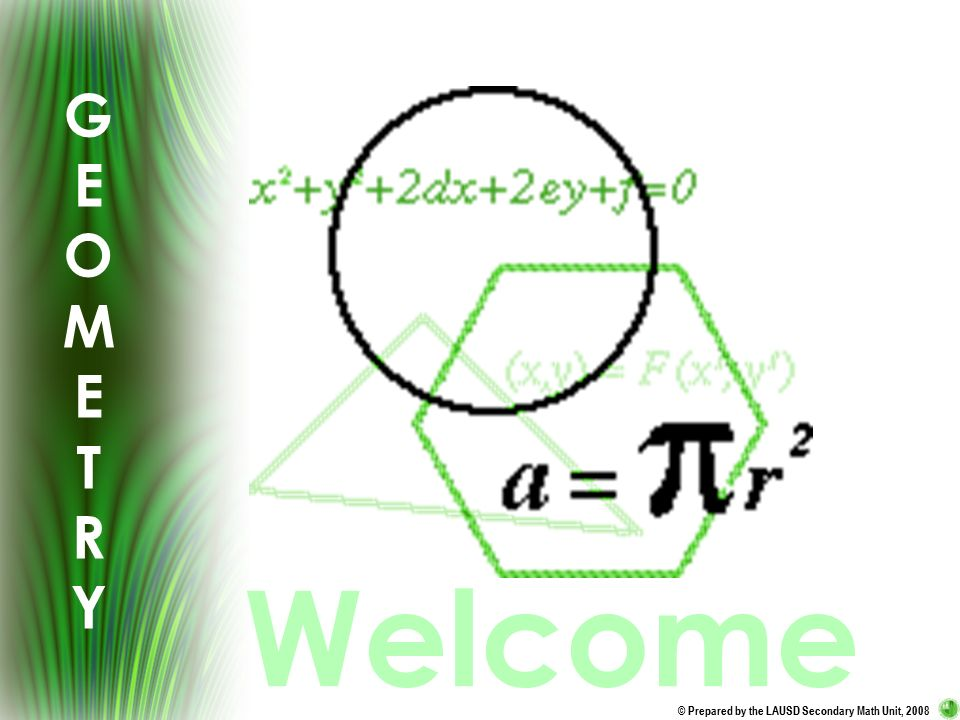 GEOMETRYGEOMETRY © Prepared by the LAUSD Secondary Math Unit
