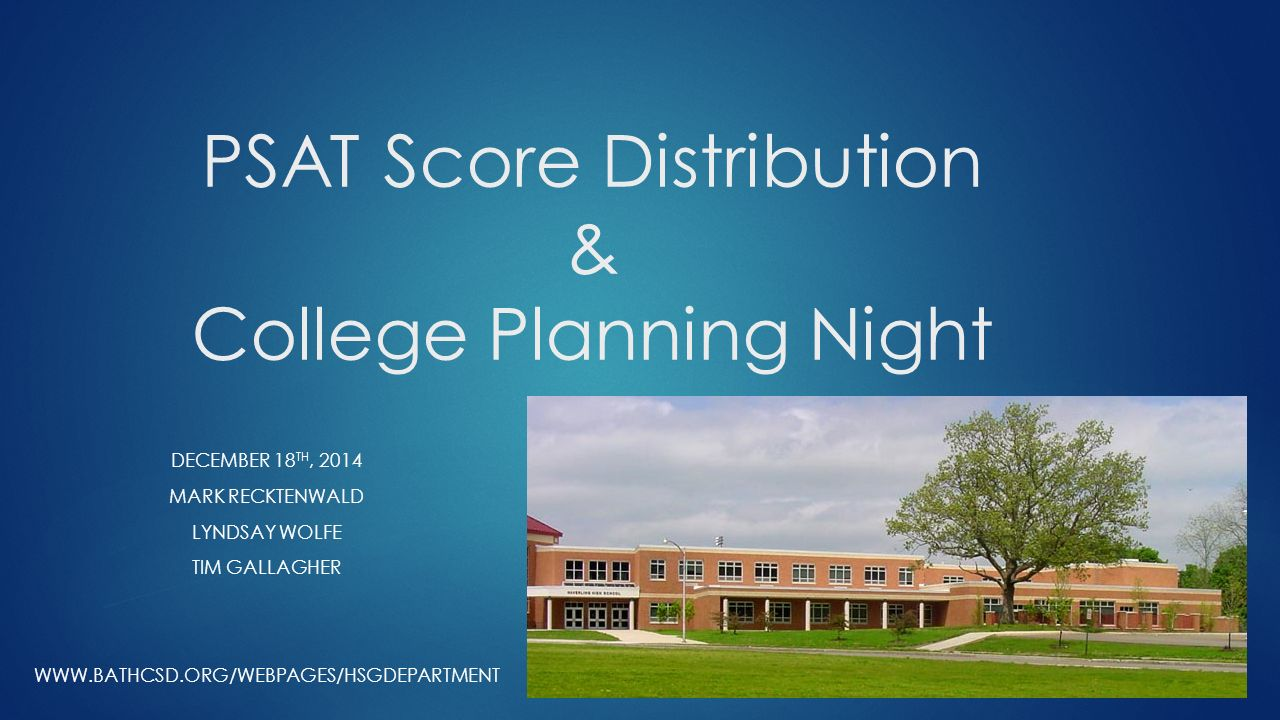 PSAT Score Distribution & College Planning Night DECEMBER 18 TH, 2014 MARK RECKTENWALD LYNDSAY WOLFE TIM GALLAGHER