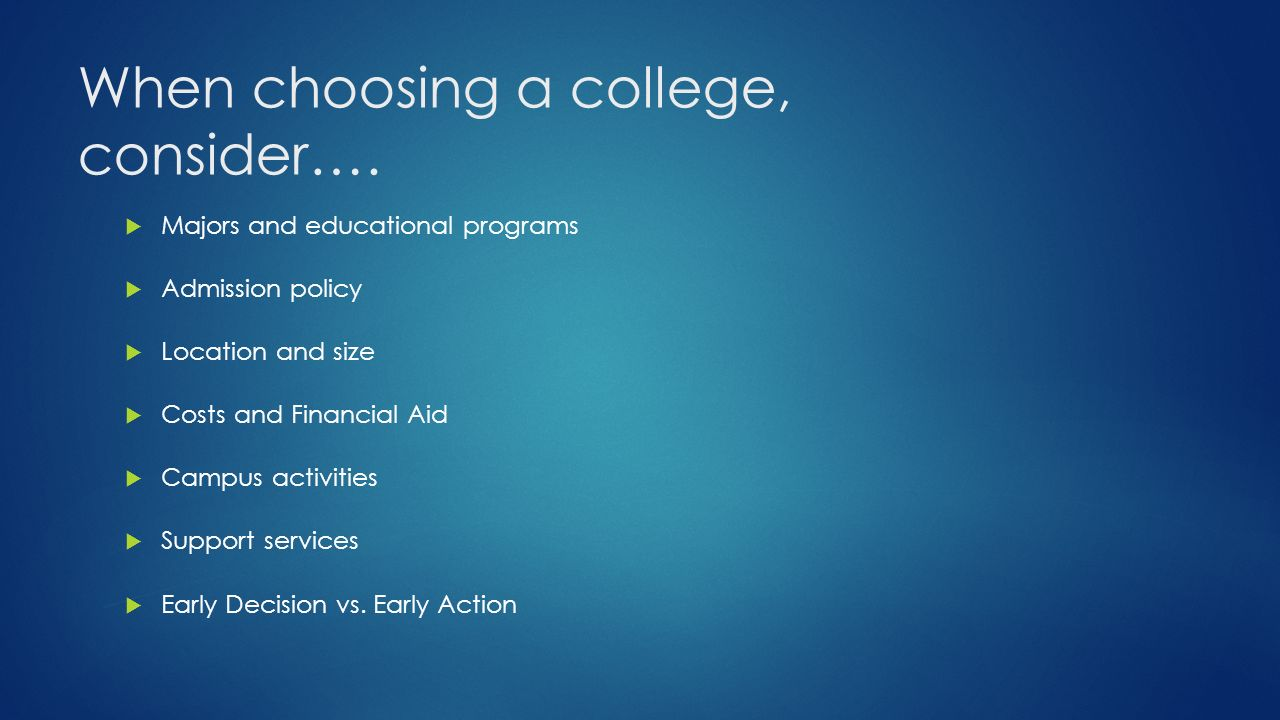 When choosing a college, consider….