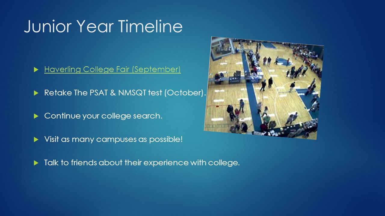 Junior Year Timeline  Haverling College Fair (September) Haverling College Fair (September)  Retake The PSAT & NMSQT test (October).