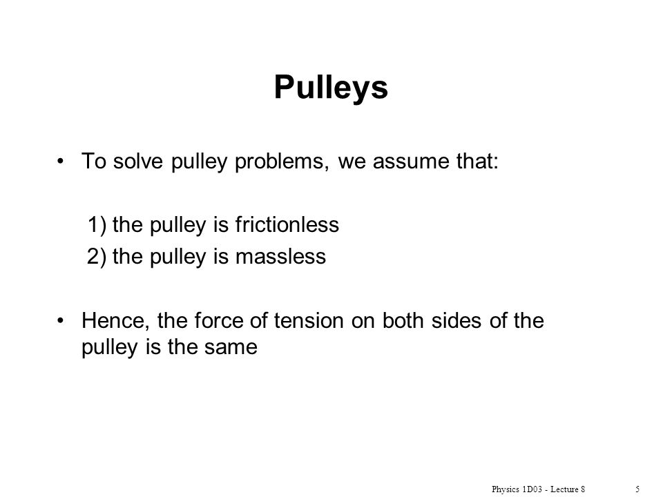 Physics 1D03 - Lecture 81 Newton's Laws (IV) Blocks, ramps, pulleys