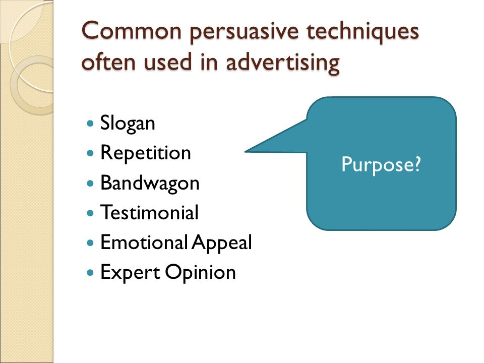 Types of persuasive techniques Pathos: an appeal to emotion ◦ Will attempt to evoke emotional response in the reader/consumer.