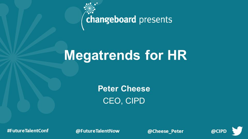 Megatrends for HR Peter Cheese CEO, CIPD  - ppt download