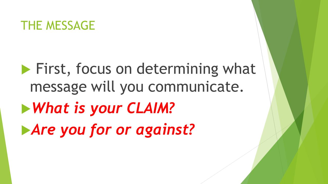 THE MESSAGE  First, focus on determining what message will you communicate.