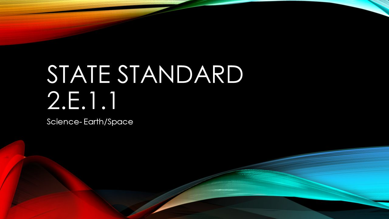 STATE STANDARD 2.E.1.1 Science- Earth/Space