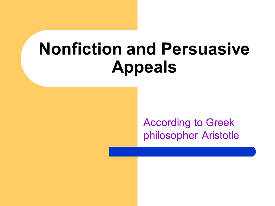 Nonfiction and Persuasive Appeals According to Greek philosopher Aristotle