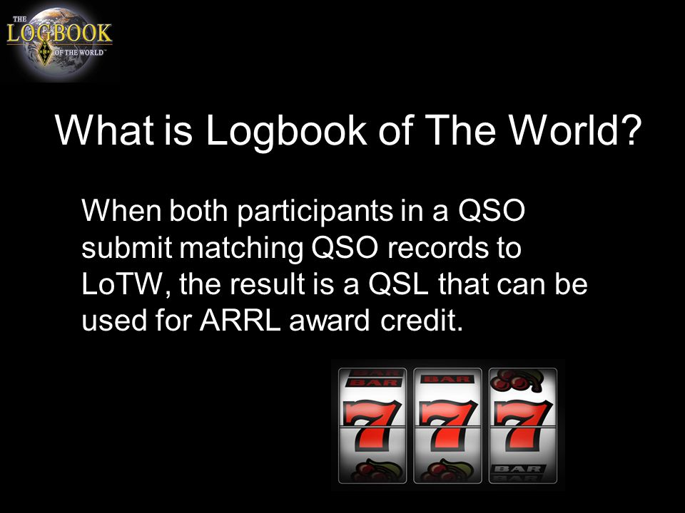 What is Logbook of The World? ARRL's Logbook of the World (LoTW