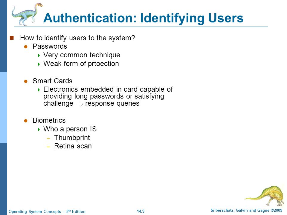14.9 Silberschatz, Galvin and Gagne ©2009 Operating System Concepts – 8 th Edition Authentication: Identifying Users How to identify users to the system.