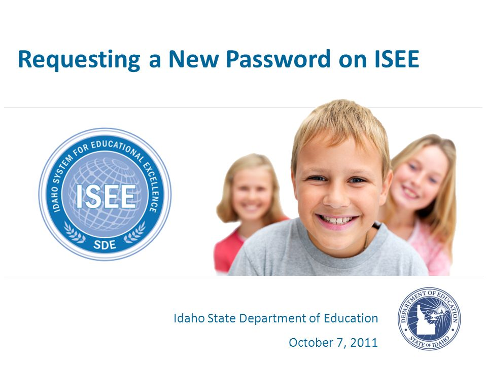 Requesting a New Password on ISEE Idaho State Department of Education October 7, 2011