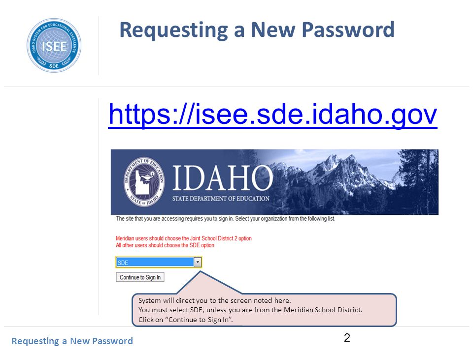 Idaho Instructional Management System Requesting a New Password 2   System will direct you to the screen noted here.