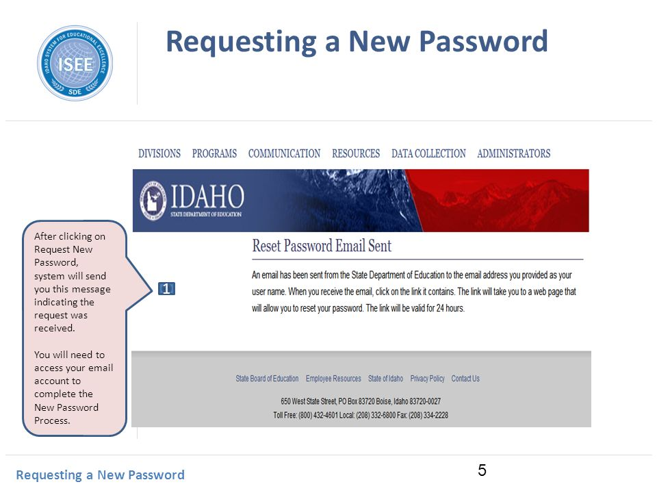 Idaho Instructional Management System Requesting a New Password After clicking on Request New Password, system will send you this message indicating the request was received.