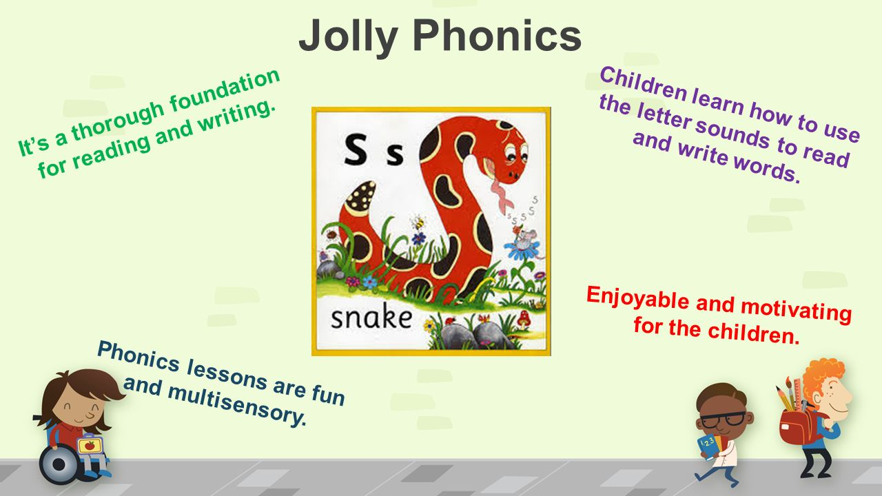 Jolly Phonics Enjoyable and motivating for the children.