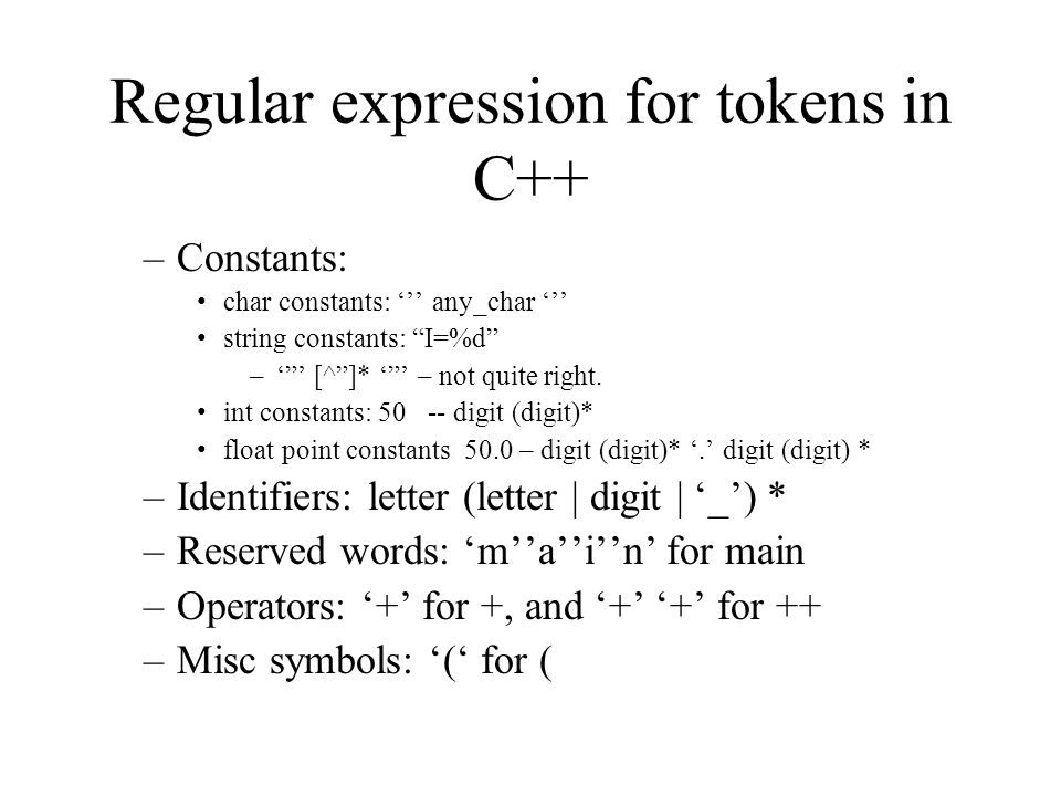 Regular expression for tokens in C++ –Constants: char constants: ''' any_char ''' string constants: I=%d –' ' [^ ]* ' ' – not quite right.