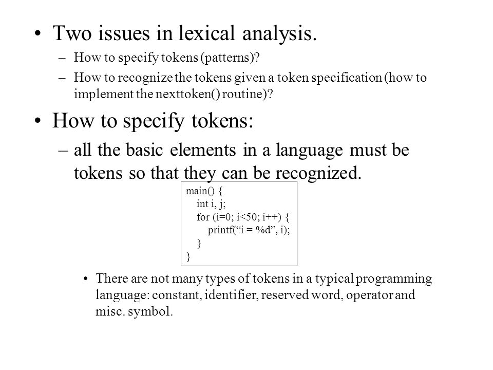 Two issues in lexical analysis. –How to specify tokens (patterns).