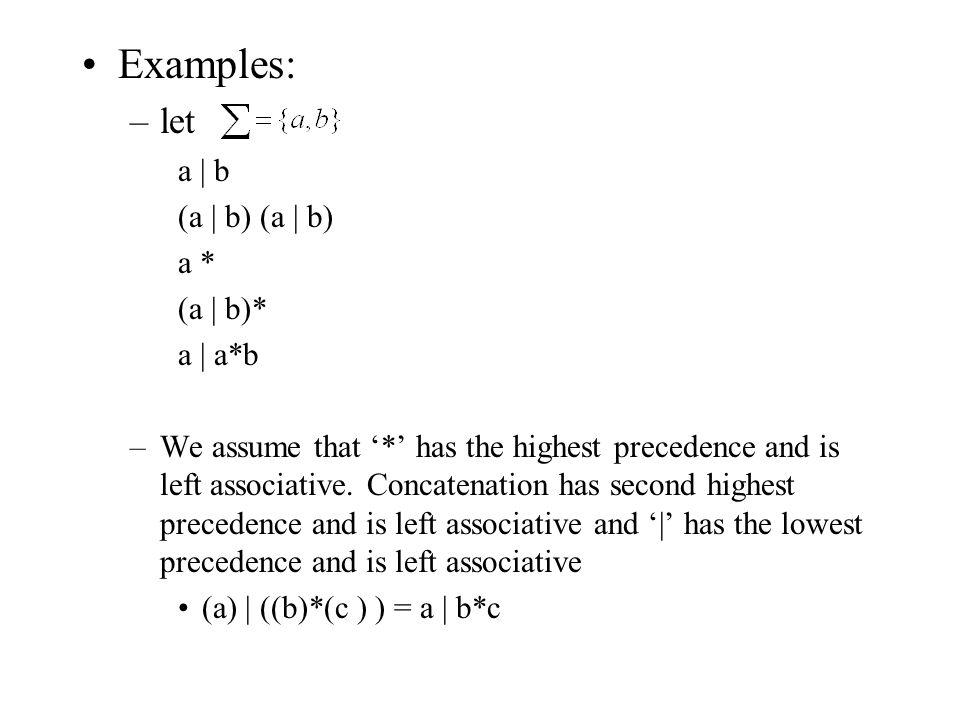 Examples: –let a | b (a | b) a * (a | b)* a | a*b –We assume that '*' has the highest precedence and is left associative.