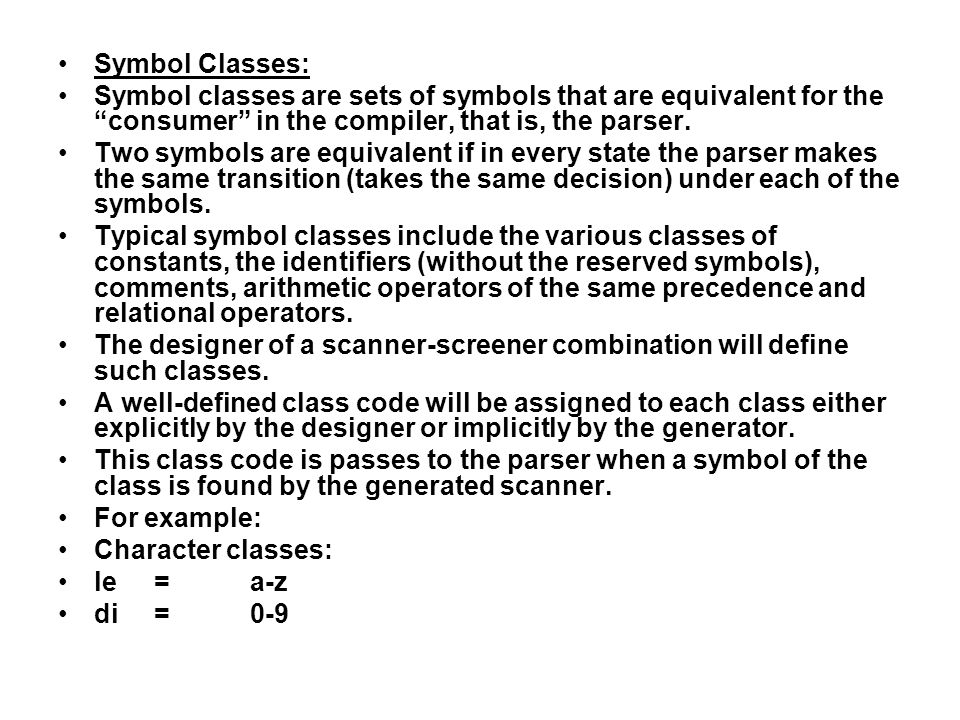 Symbol Classes: Symbol classes are sets of symbols that are equivalent for the consumer in the compiler, that is, the parser.
