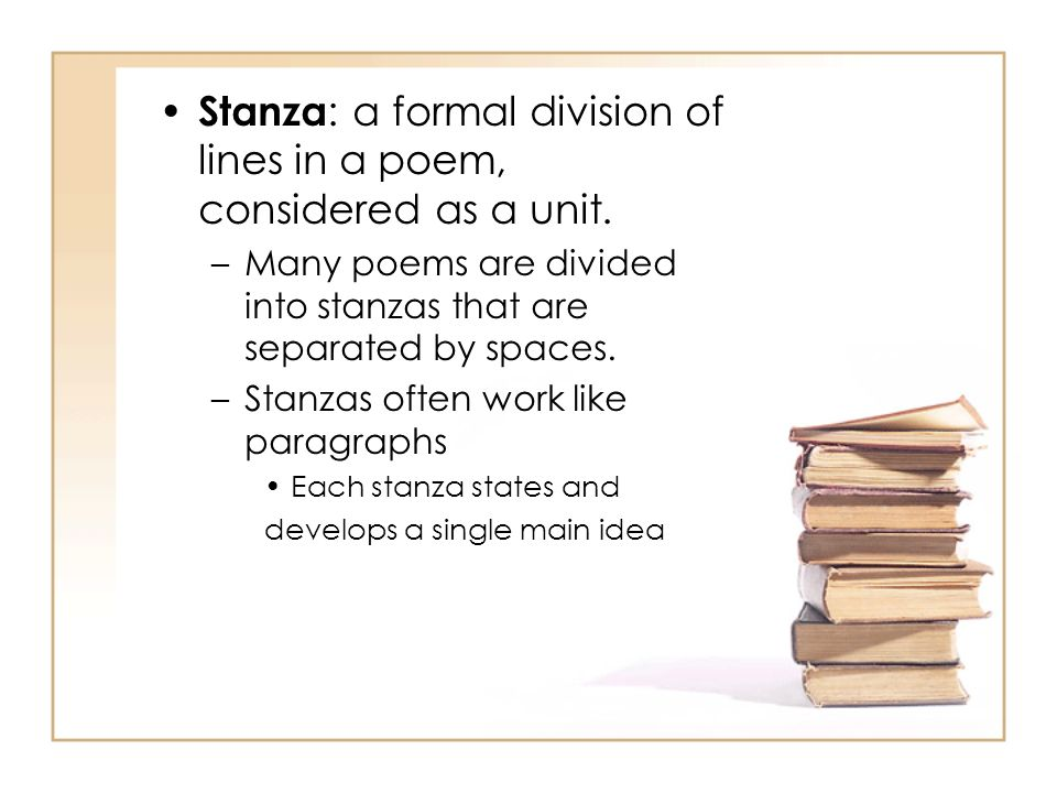 Stanza : a formal division of lines in a poem, considered as a unit.